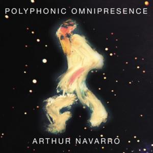 Arthur Navarro - Polyphonic Omnipresence